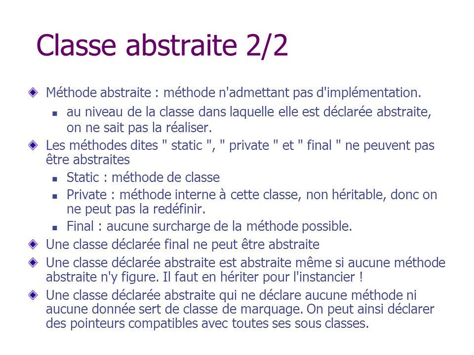 Classe abstraite 2/2 Méthode abstraite : méthode n admettant pas d implémentation.