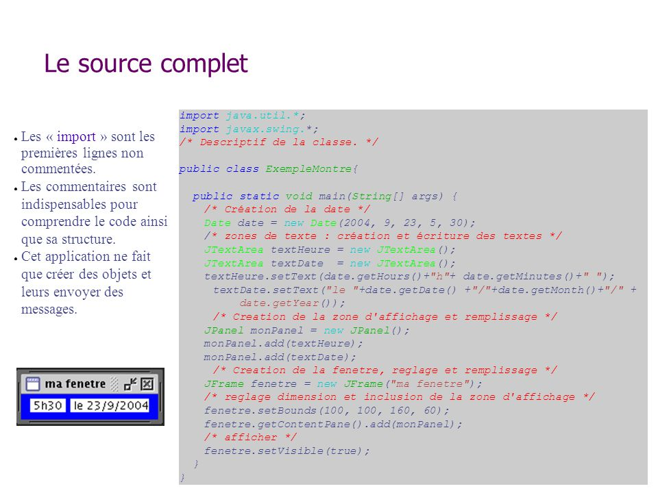 Le source complet import java.util.*; import javax.swing.*; /* Descriptif de la classe. */ public class ExempleMontre{