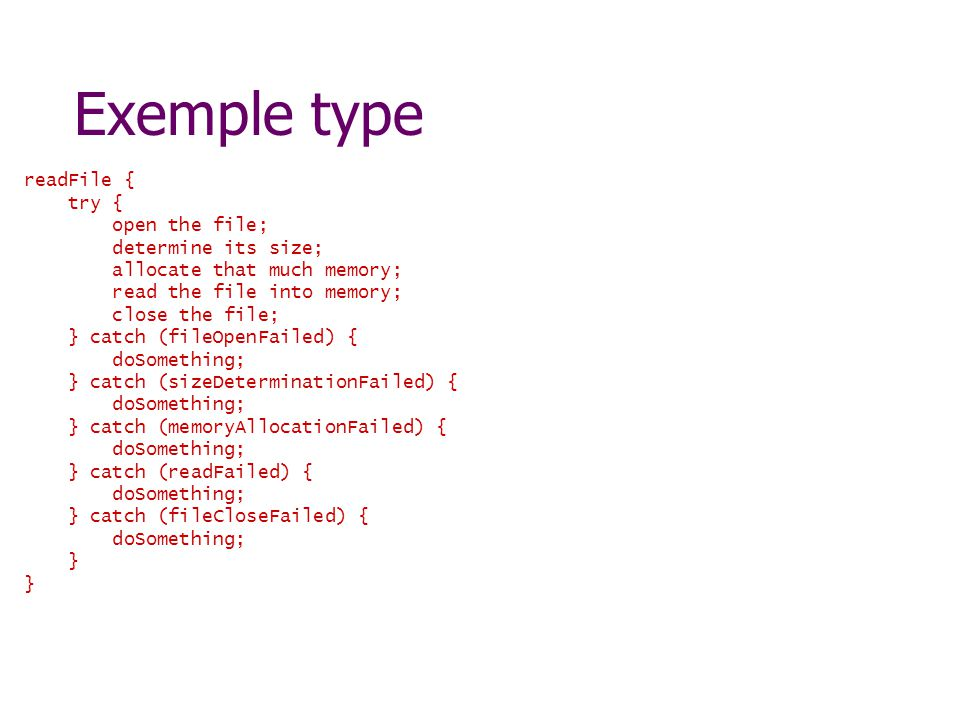Exemple type readFile { try { open the file; determine its size;