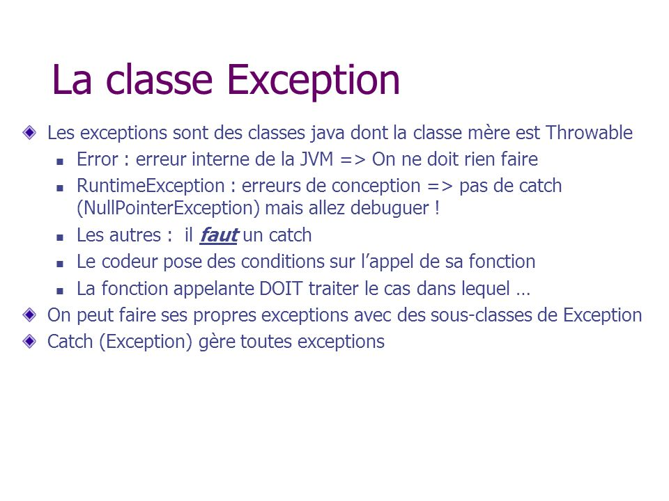 La classe Exception Les exceptions sont des classes java dont la classe mère est Throwable.