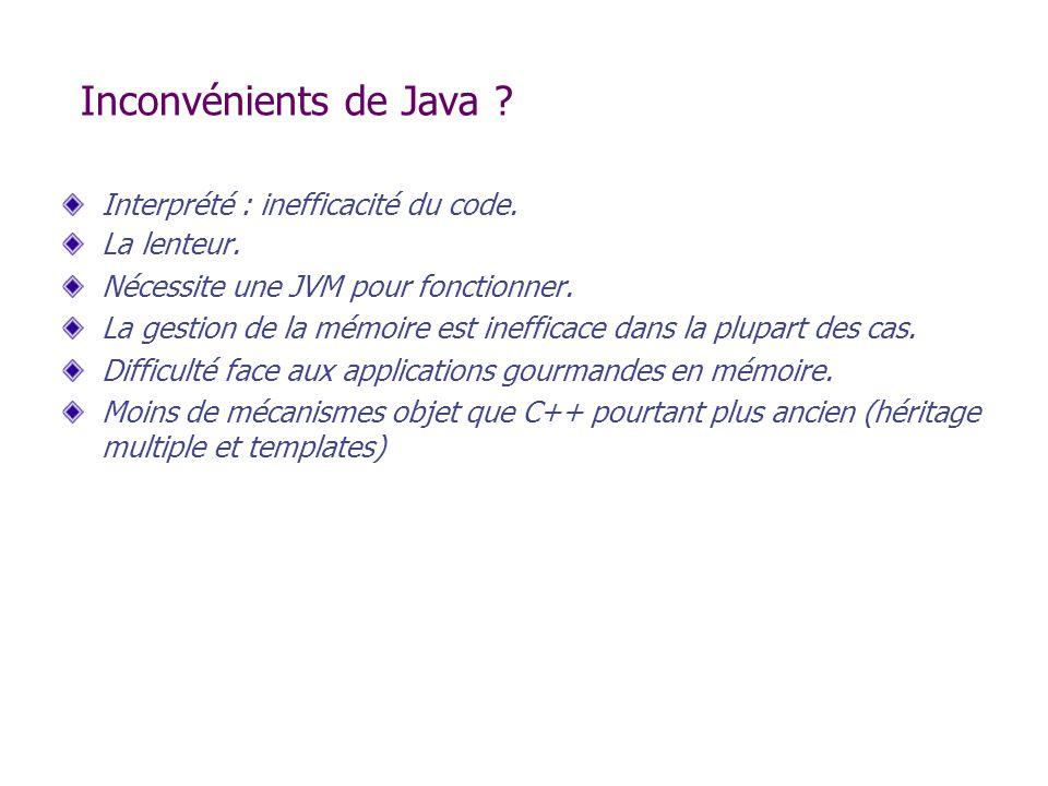Inconvénients de Java Interprété : inefficacité du code. La lenteur.