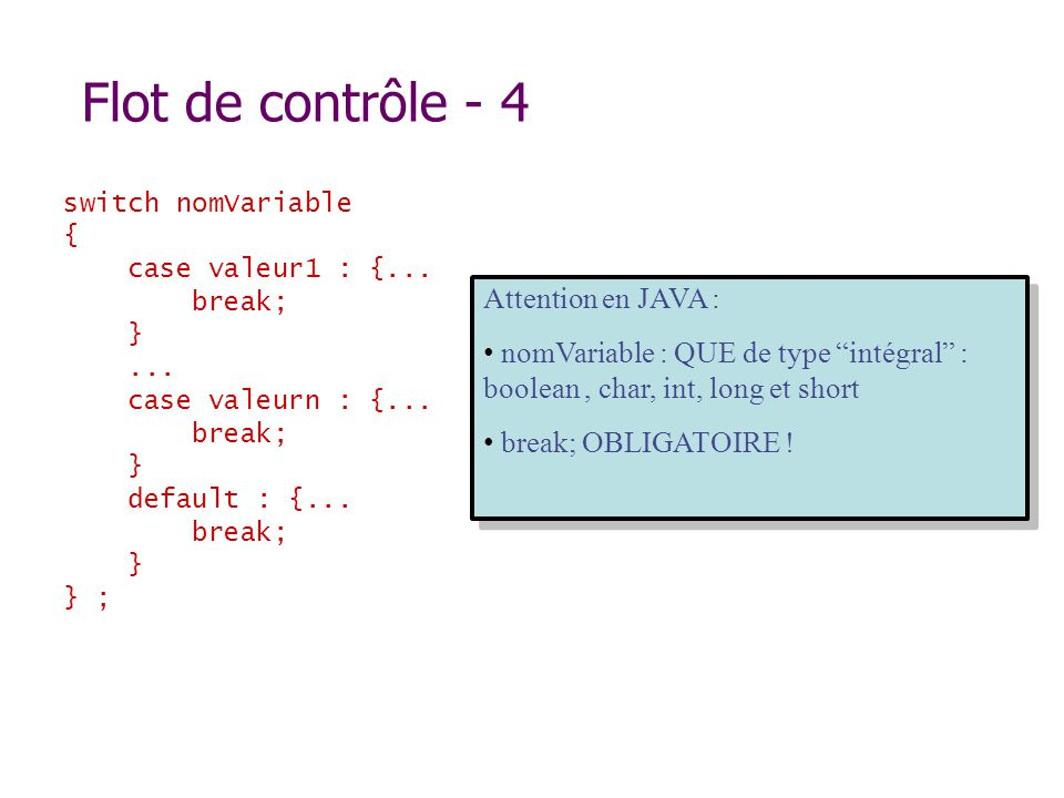 Flot de contrôle - 4 Attention en JAVA :