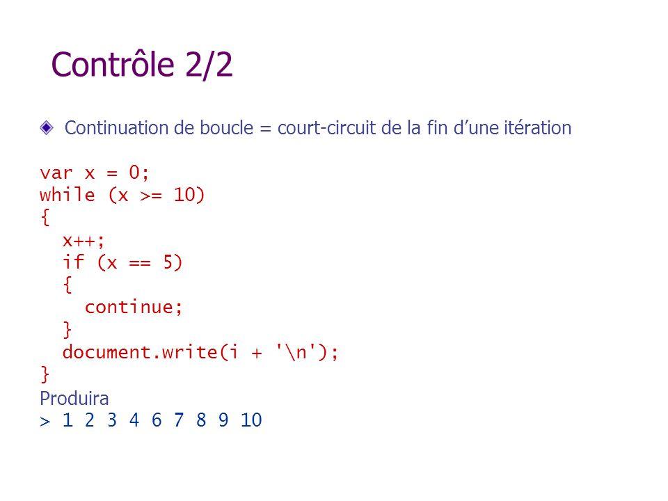 Contrôle 2/2 Continuation de boucle = court-circuit de la fin d'une itération. var x = 0; while (x >= 10)