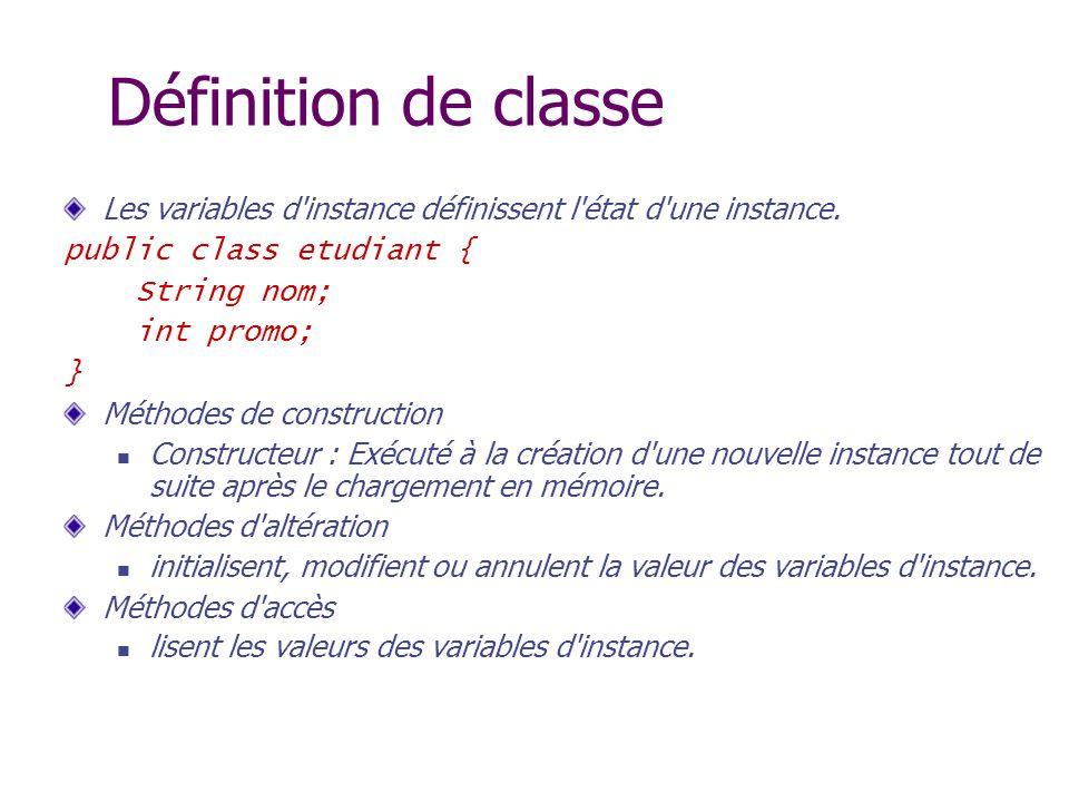 Définition de classe Les variables d instance définissent l état d une instance. public class etudiant {