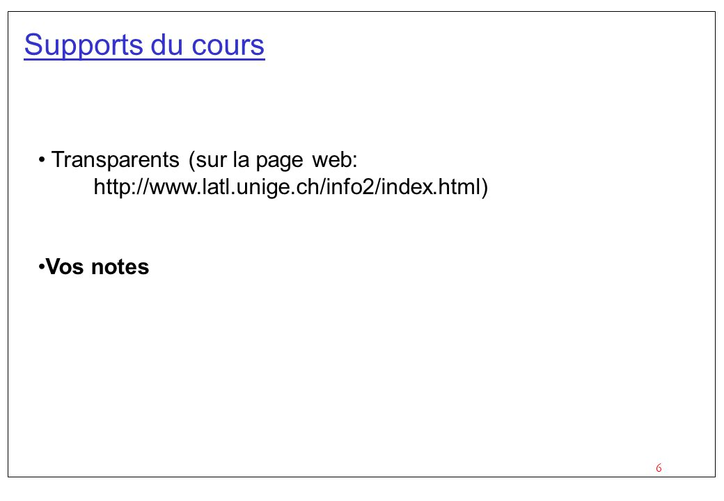 Supports du cours Transparents (sur la page web: http://www.latl.unige.ch/info2/index.html) Vos notes.