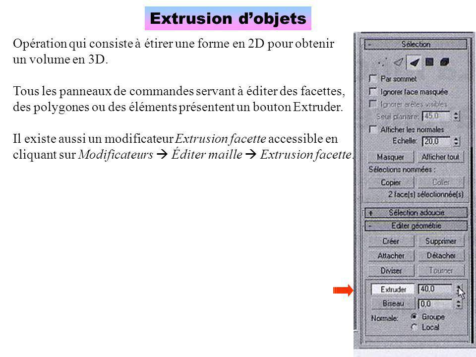 Extrusion d'objets Opération qui consiste à étirer une forme en 2D pour obtenir. un volume en 3D.