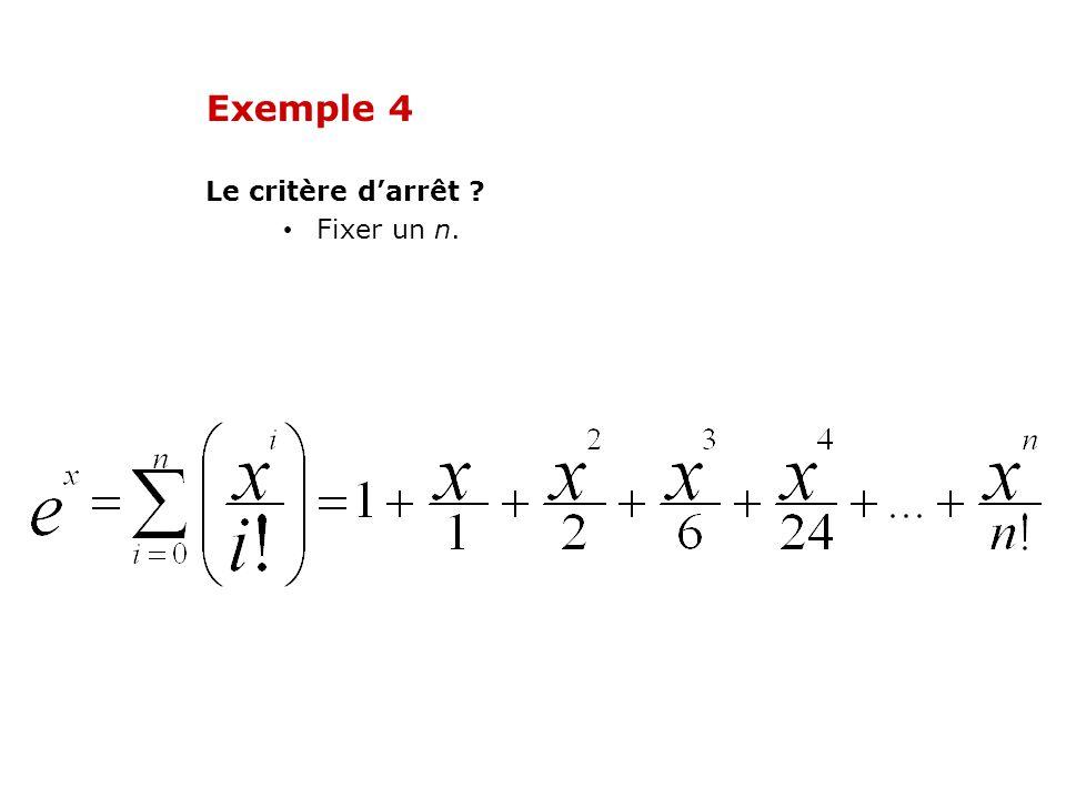 Exemple 4 Le critère d'arrêt Fixer un n.