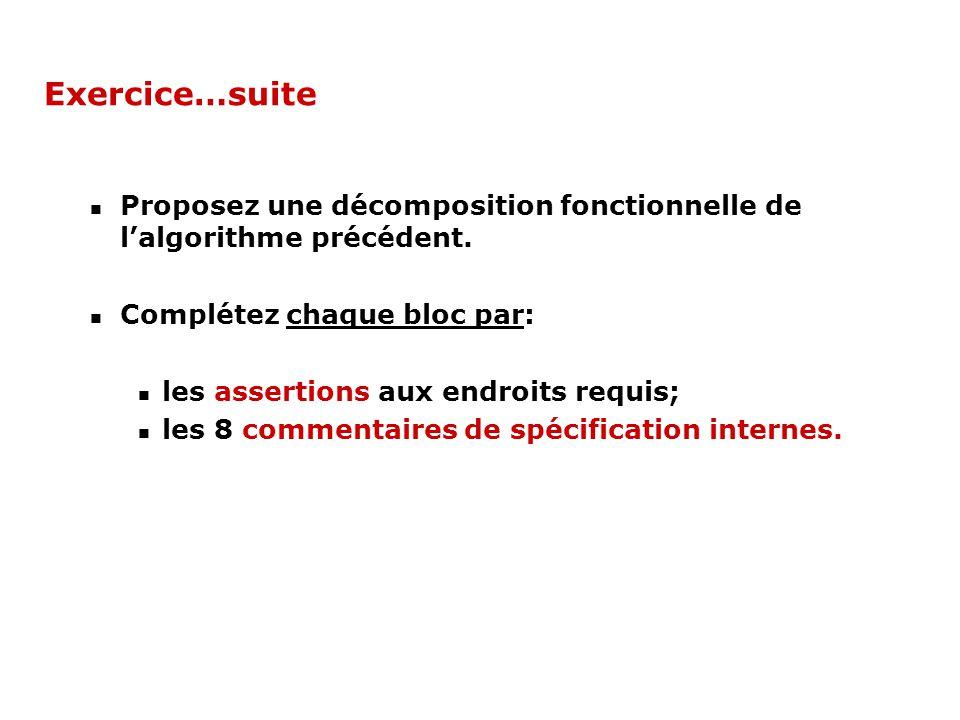 Exercice…suite Proposez une décomposition fonctionnelle de l'algorithme précédent. Complétez chaque bloc par: