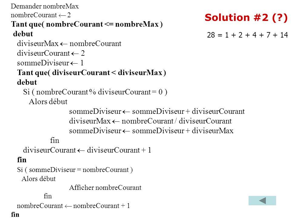 Demander nombreMax nombreCourant  2 Tant que( nombreCourant <= nombreMax ) debut diviseurMax  nombreCourant diviseurCourant  2 sommeDiviseur  1 Tant que( diviseurCourant < diviseurMax ) debut Si ( nombreCourant % diviseurCourant = 0 ) Alors début