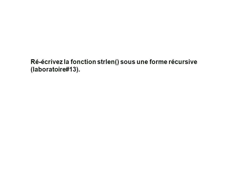 Ré-écrivez la fonction strlen() sous une forme récursive (laboratoire#13).