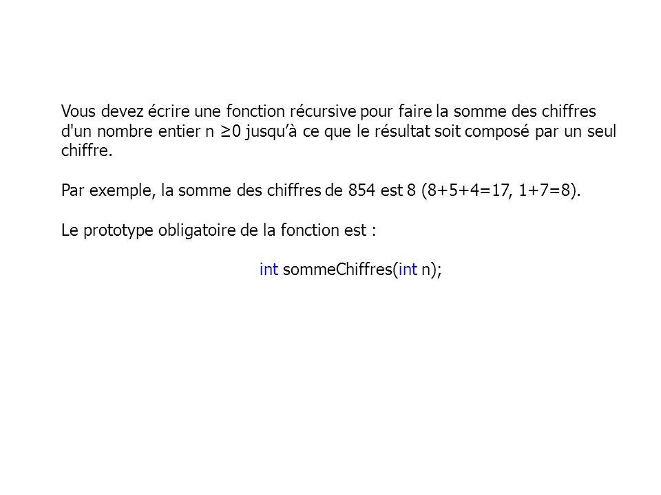 Vous devez écrire une fonction récursive pour faire la somme des chiffres