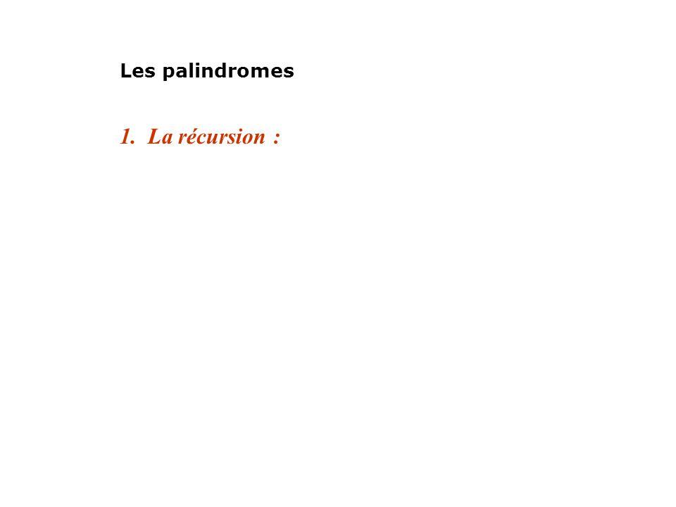Les palindromes 1. La récursion :