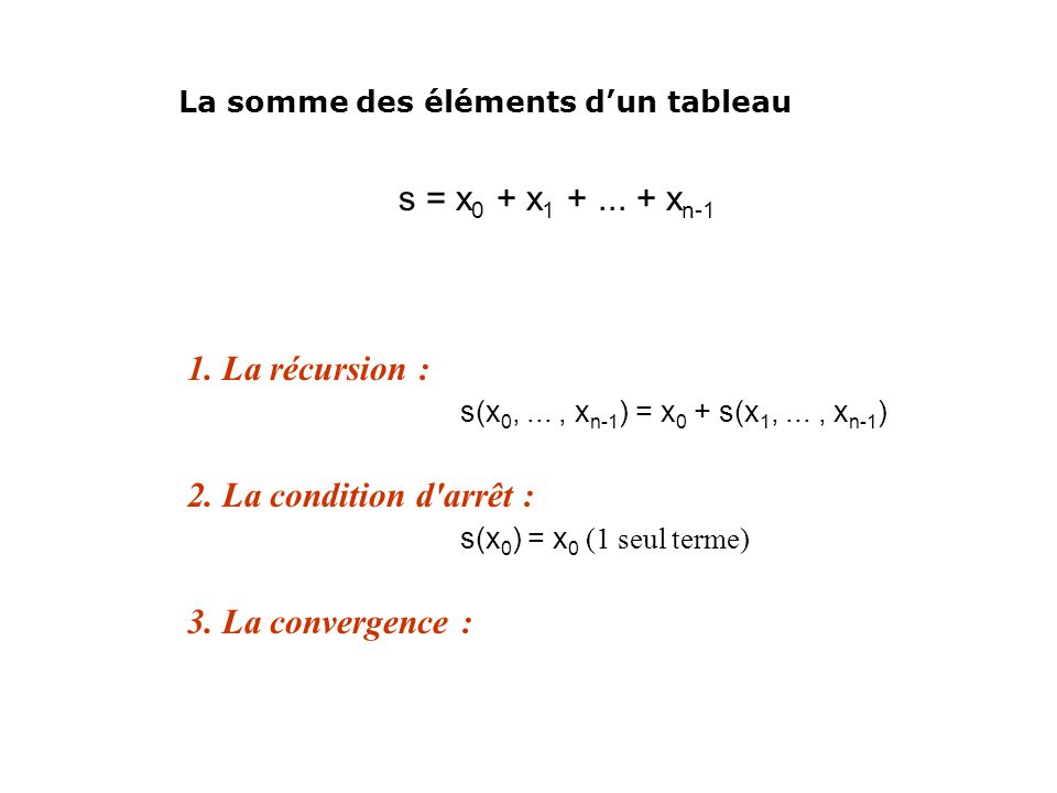 s = x0 + x1 + ... + xn-1 1. La récursion :