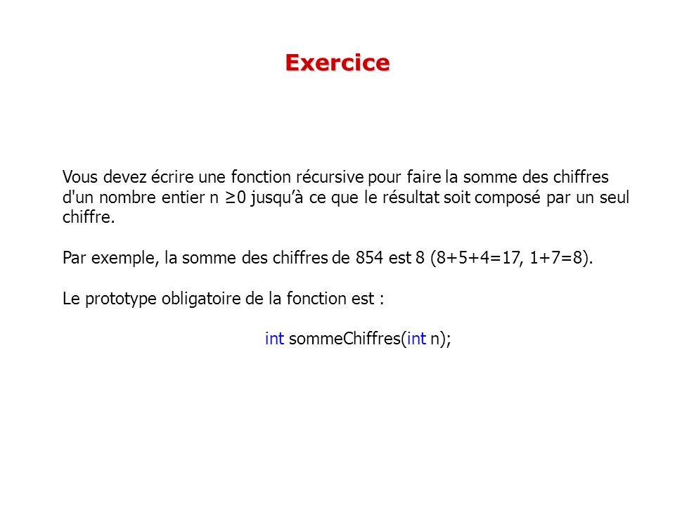 Exercice Vous devez écrire une fonction récursive pour faire la somme des chiffres.