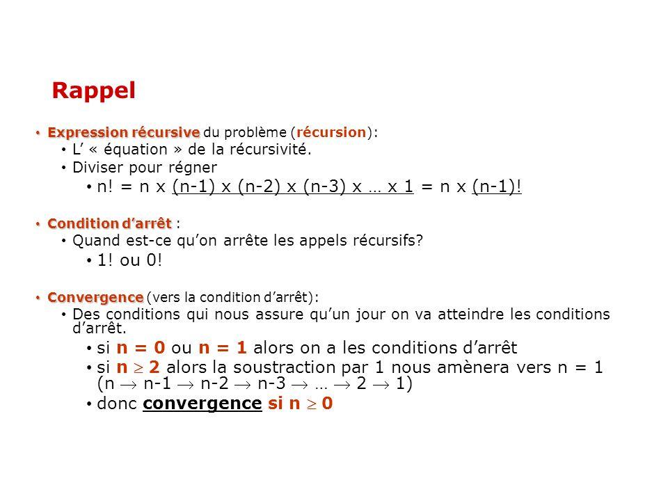 Rappel n! = n x (n-1) x (n-2) x (n-3) x … x 1 = n x (n-1)! 1! ou 0!