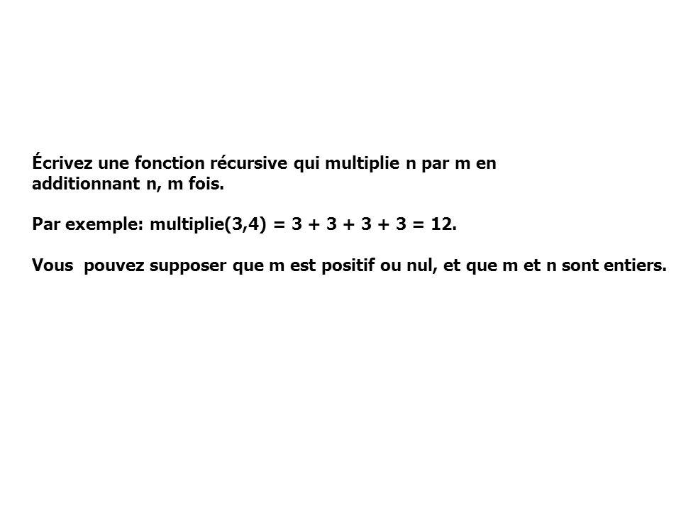 Écrivez une fonction récursive qui multiplie n par m en
