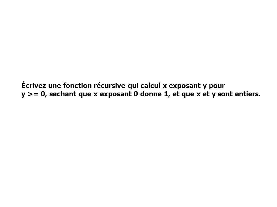Écrivez une fonction récursive qui calcul x exposant y pour