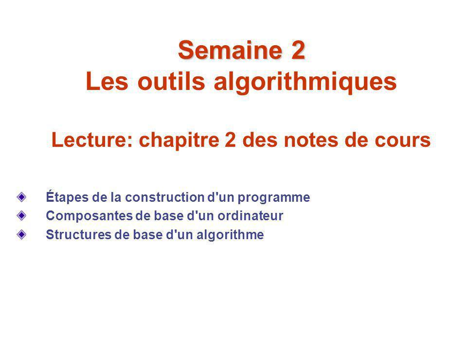 Semaine 2 Les outils algorithmiques Lecture: chapitre 2 des notes de cours