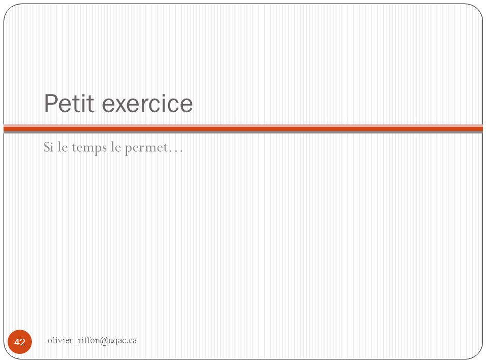 Petit exercice Si le temps le permet… olivier_riffon@uqac.ca