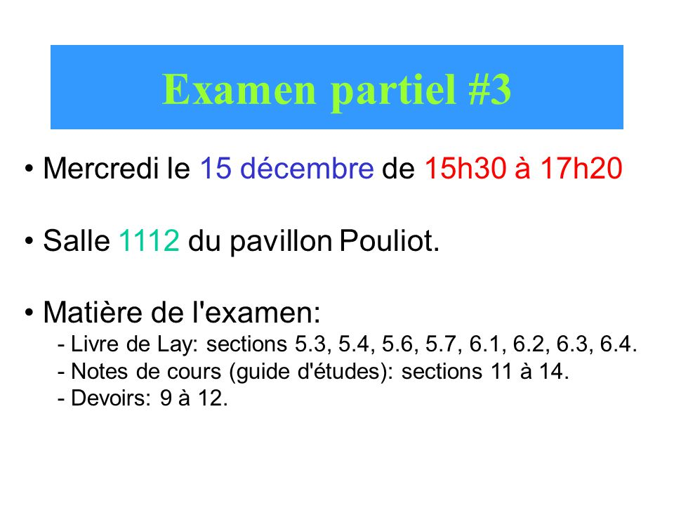 Examen partiel #3 Mercredi le 15 décembre de 15h30 à 17h20