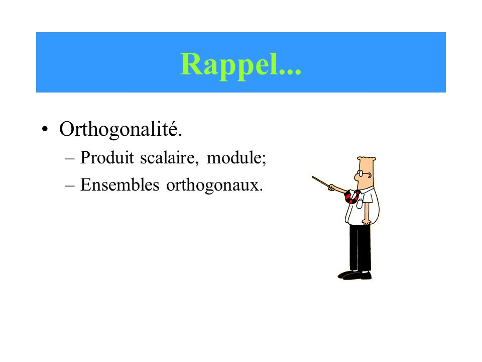 Rappel... Orthogonalité. Produit scalaire, module;