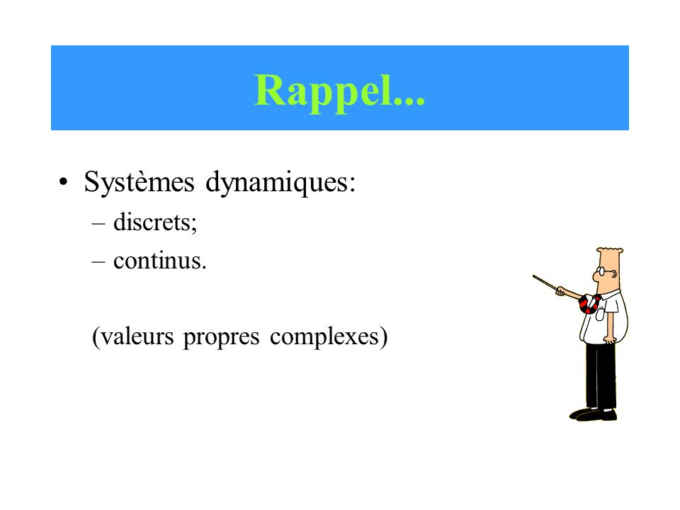 Rappel... Systèmes dynamiques: discrets; continus.