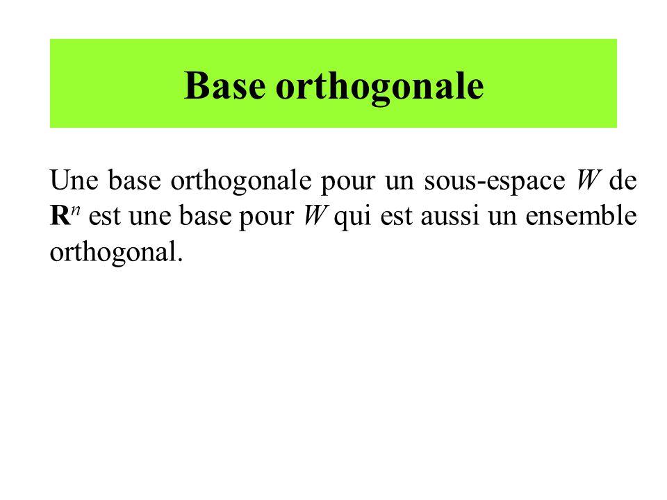 Base orthogonale Une base orthogonale pour un sous-espace W de Rn est une base pour W qui est aussi un ensemble orthogonal.