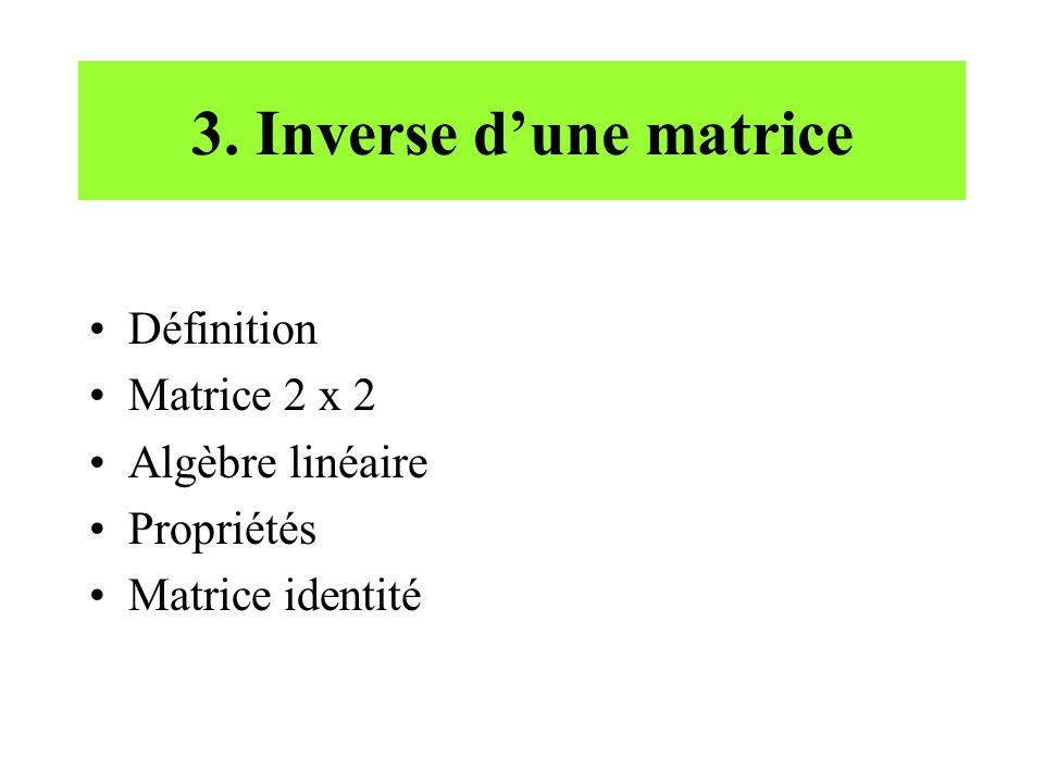 3. Inverse d'une matrice Définition Matrice 2 x 2 Algèbre linéaire