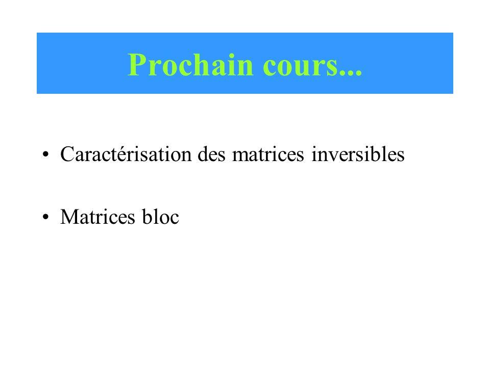 Prochain cours... Caractérisation des matrices inversibles