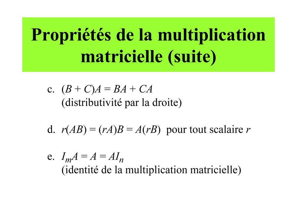 Propriétés de la multiplication matricielle (suite)