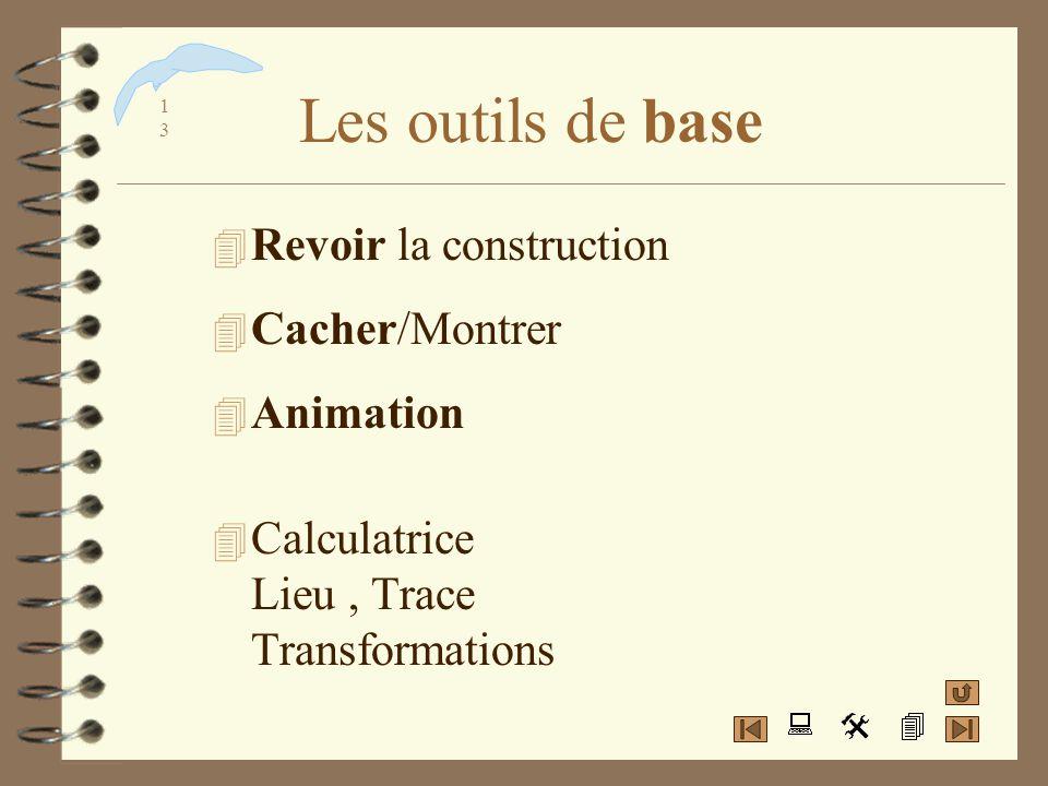Les outils de base Revoir la construction Cacher/Montrer Animation