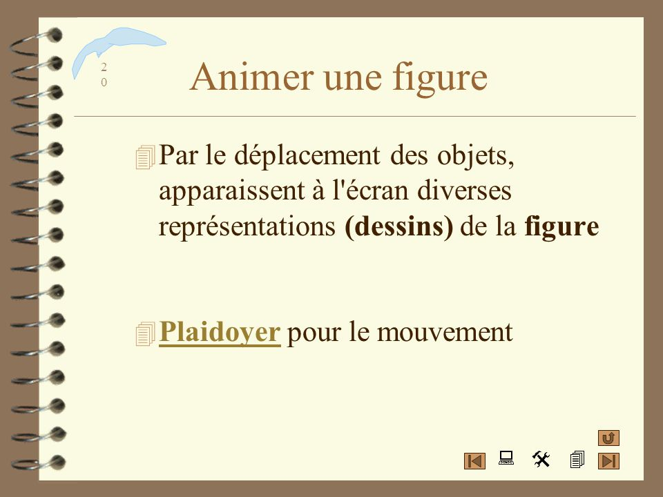 Animer une figure Par le déplacement des objets, apparaissent à l écran diverses représentations (dessins) de la figure.