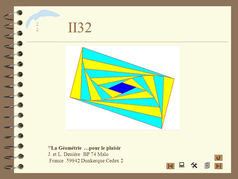 II32 La Géométrie …pour le plaisir J. et L. Denière BP 74 Malo France 59942 Dunkerque Cedex 2