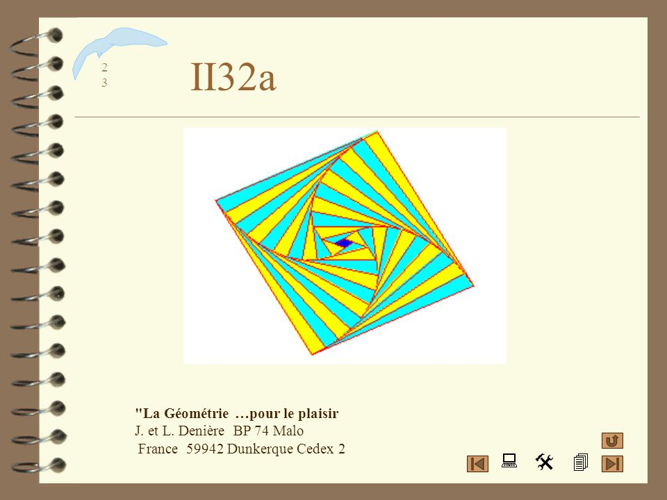 II32a La Géométrie …pour le plaisir J. et L. Denière BP 74 Malo France 59942 Dunkerque Cedex 2
