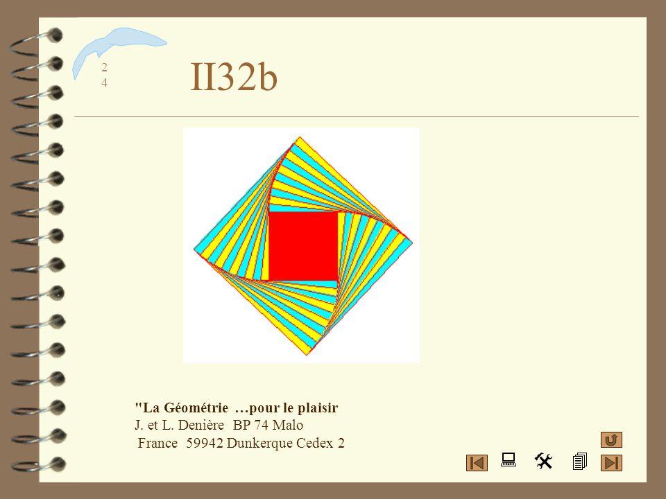 II32b La Géométrie …pour le plaisir J. et L. Denière BP 74 Malo France 59942 Dunkerque Cedex 2
