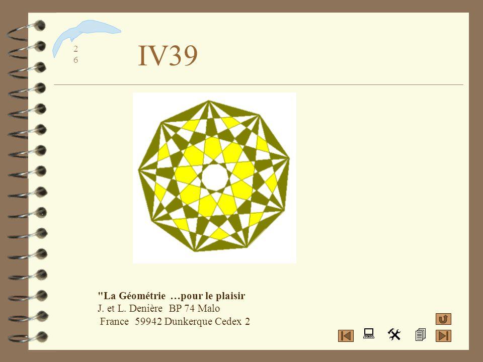 IV39 La Géométrie …pour le plaisir J. et L. Denière BP 74 Malo France 59942 Dunkerque Cedex 2