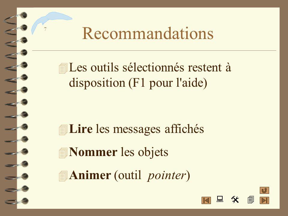 Recommandations Les outils sélectionnés restent à disposition (F1 pour l aide) Lire les messages affichés.