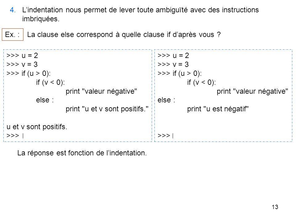 4. L'indentation nous permet de lever toute ambiguïté avec des instructions. imbriquées. Ex. :