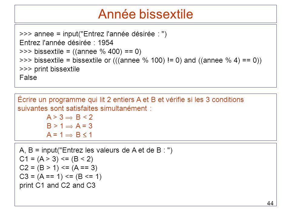 Année bissextile >>> annee = input( Entrez l année désirée : ) Entrez l année désirée : 1954. >>> bissextile = ((annee % 400) == 0)