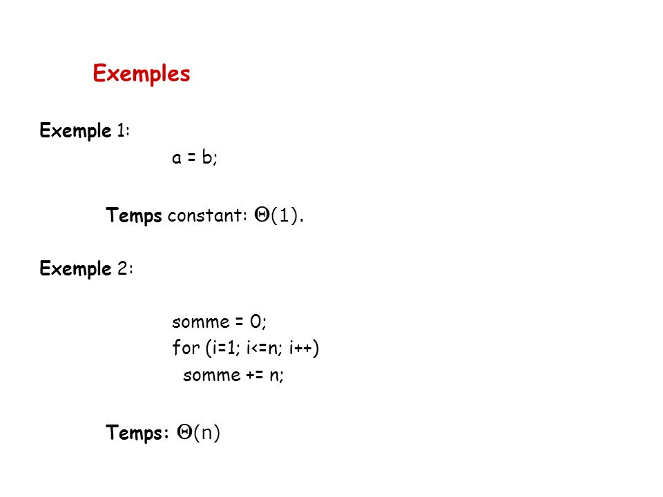 Exemples Exemple 1: a = b; Temps constant: (1). Exemple 2: somme = 0;