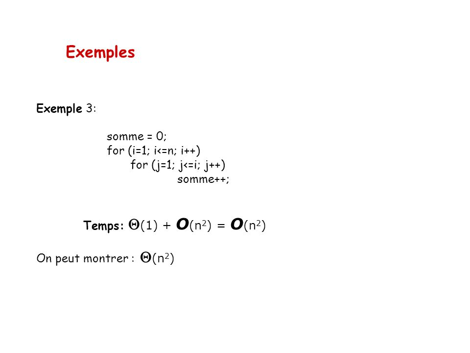 Exemples Exemple 3: somme = 0; for (i=1; i<=n; i++)