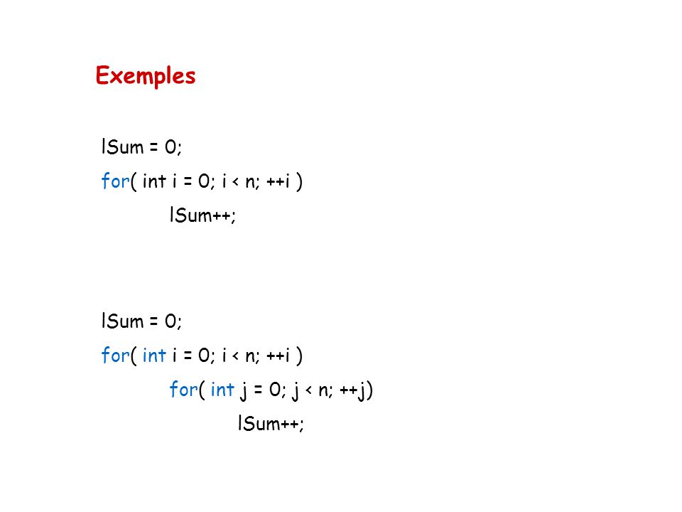 Exemples lSum = 0; for( int i = 0; i < n; ++i ) lSum++; lSum = 0;