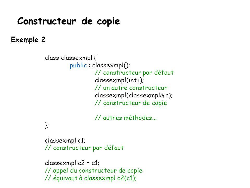 Constructeur de copie Exemple 2 class classexmpl {