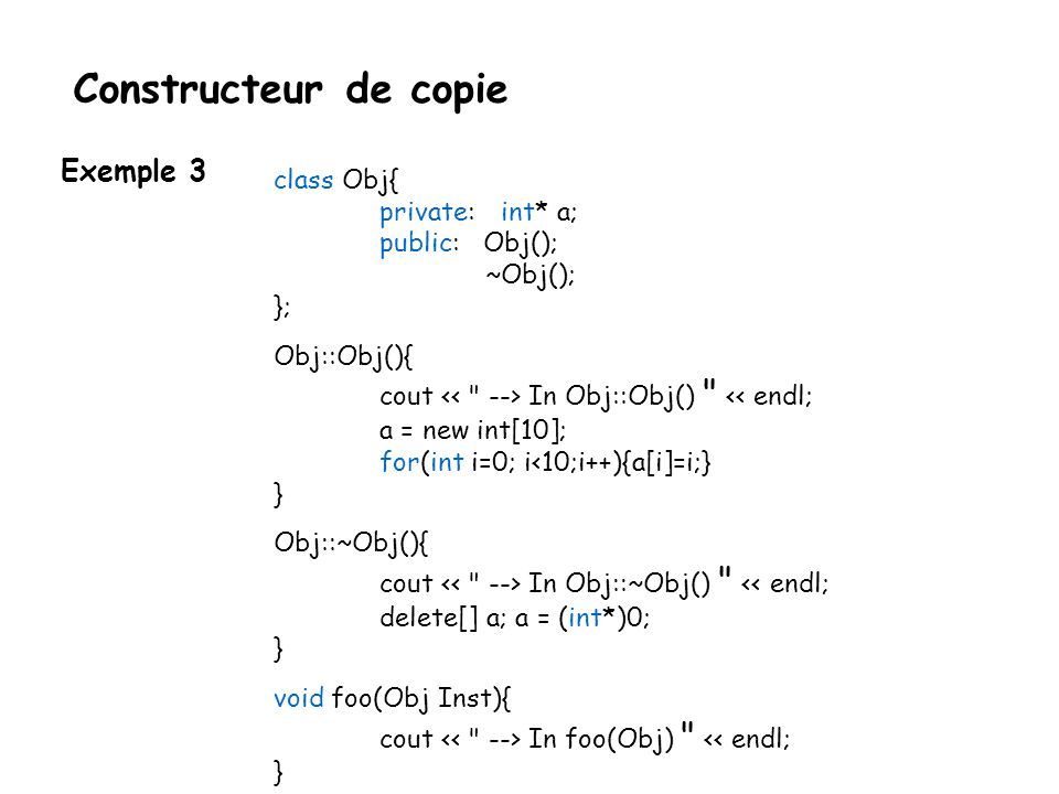Constructeur de copie Exemple 3 class Obj{ private: int* a;