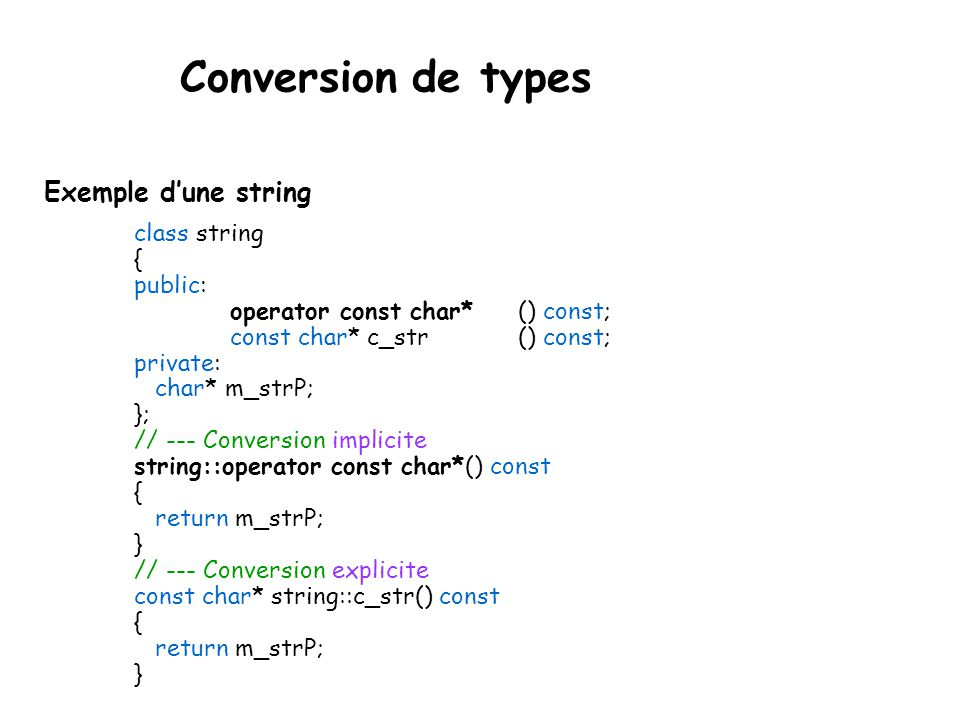 Conversion de types Exemple d'une string class string { public: