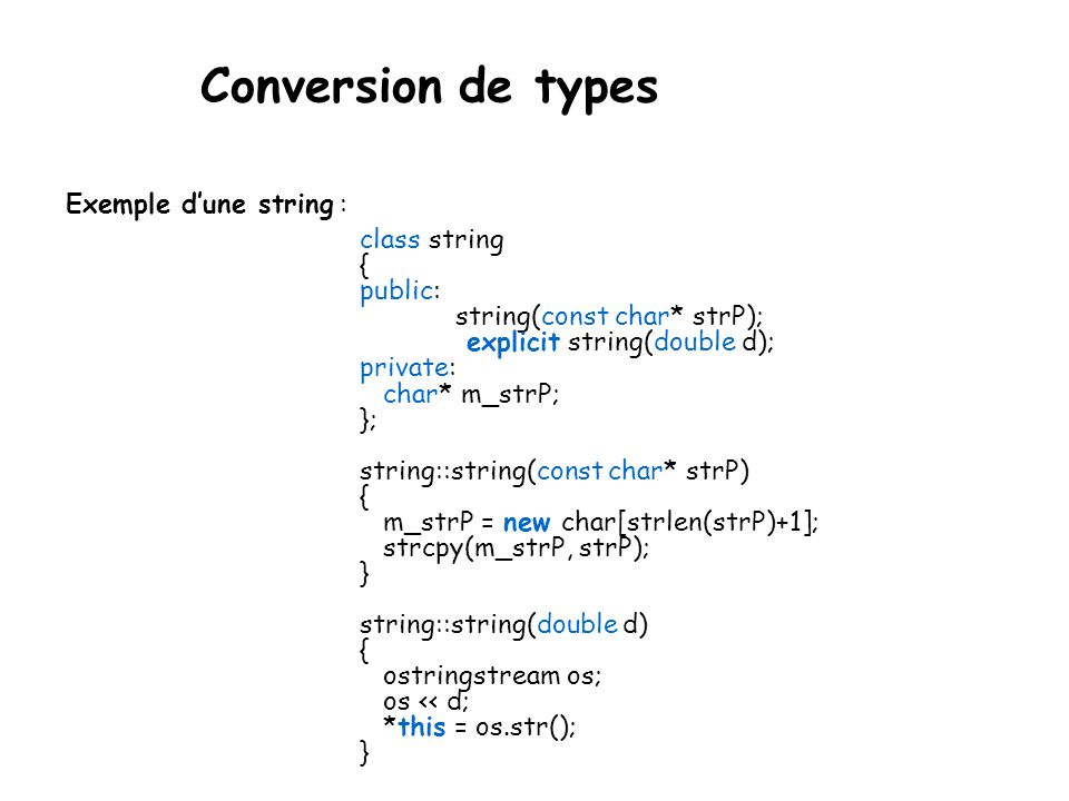 Conversion de types Exemple d'une string : class string { public: