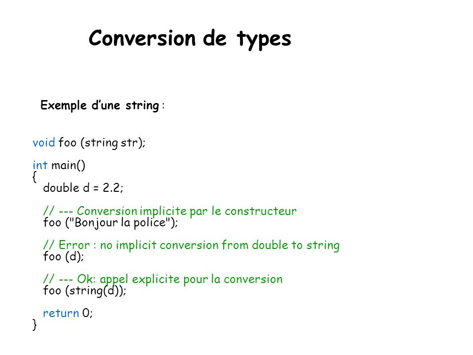 Conversion de types Exemple d'une string : void foo (string str);
