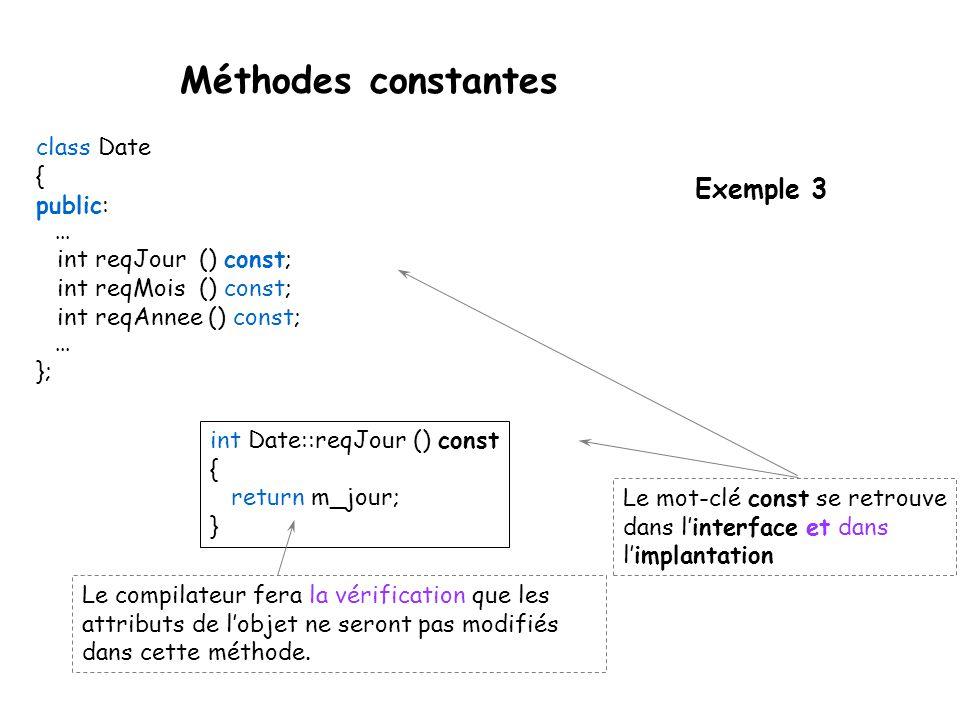 Méthodes constantes Exemple 3 class Date { public: