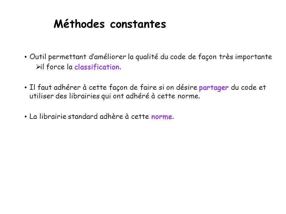 Méthodes constantes Outil permettant d'améliorer la qualité du code de façon très importante. il force la classification.