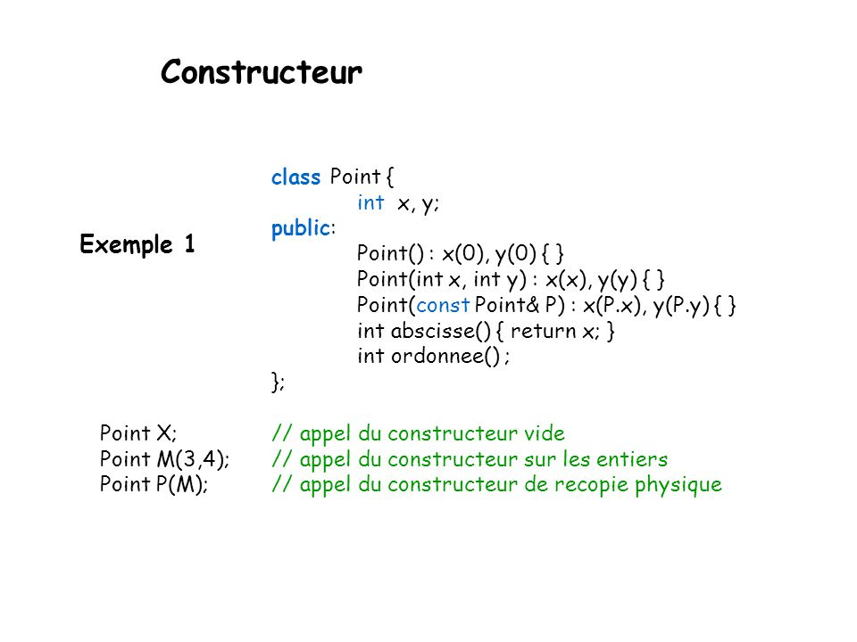Constructeur Exemple 1 int x, y; public: Point() : x(0), y(0) { }